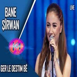 Kurd Idol – Bane Şîrwan – Ger Le Destim Bê  بانە شیروان – گەر لە دەستم بێ,اهنگ های بانه شیروان